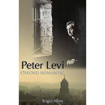 Peter Levi - Oxford Romantic by Brigid Allen - 9781908493989 Book