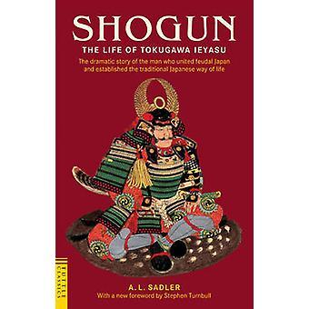 Shogun - la vie de Tokugawa Ieyasu, par A. L. Sadler - Stephen Turnbul