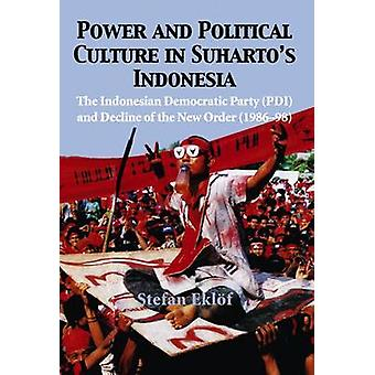 Power and Political Culture in Suharto's Indonesia - The Indonesian De