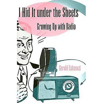 I Hid it Under the Sheets - Growing Up with Radio by Gerald Eskenazi -
