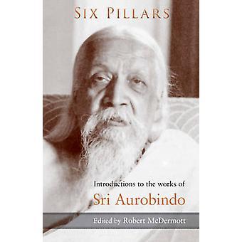 Zes pijlers - inleidingen bij de werken van Sri Aurobindo (2e herziene versie
