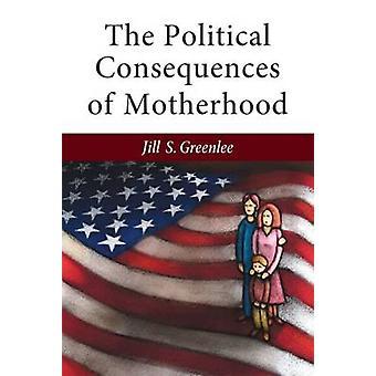 De politiske konsekvenser af moderskab af Jill S. Greenlee - 978047