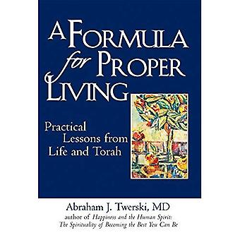 Formula for Proper Living: Practical Lessons from Life and Torah
