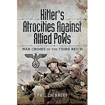Hitler's Atrocities against Allied PoWs: War Crimes of� the Third Reich
