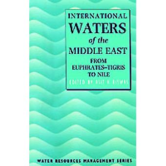International Waters of the Middle East From EuphratesTigris to Nile by Biswas & Asit K.