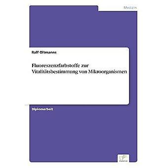 Fluoreszenzfarbstoffe zur Vitalittsbestimmung von Mikroorganismen by Oltmanns & Ralf