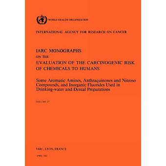 Vol 27 IARC Monographs Some Aromatic Amines Anthraquinones and Nitroso by IARC