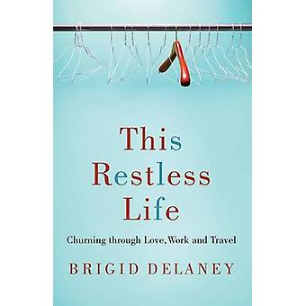 This Restless Life - Churning Through Love - Work and Play by Brigid D