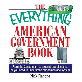 The Everything American Government Book - From the Constitution to Pre