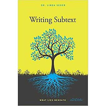 Writing Subtext - What Lies Beneath by Linda Seger - 9781615932580 Book
