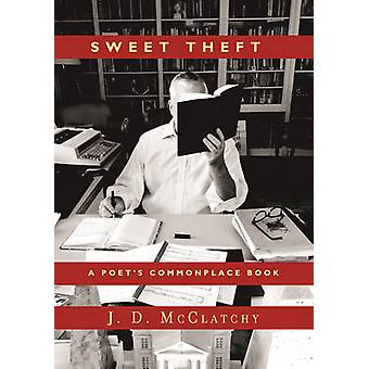 Sweet Theft - A Poet's Commonplace Book by J. D. McClatchy - 978161902