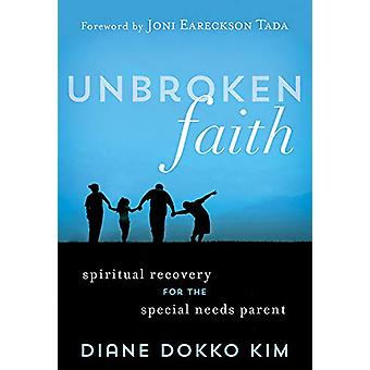 Unbroken Faith - Spiritual Recovery for the Special Needs Parent by Di