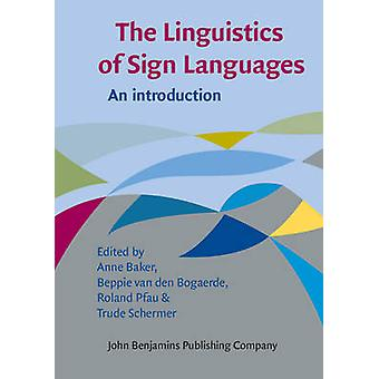 The Linguistics of Sign Languages - An Introduction by Anne Baker - Be