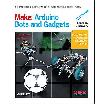 Rendere Arduino Bots e gadget Sei progetti incorporati con Open Source Hardware and Software di Kimmo Karvinen