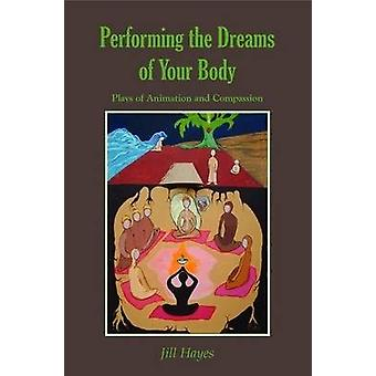 Performing the Dreams of Your Body - Plays of Animation and Compassion