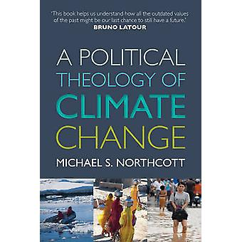 A Political Theology of Climate Change by Northcott & Michael S.