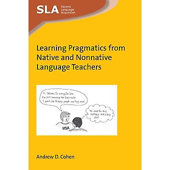 Learning Pragmatics from Native and Nonnative Language Teach by Andrew D. Cohen