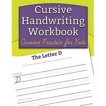 Cursive Handwriting Workbook Cursive Practice for Kids by Handwriting Workbooks for Kids