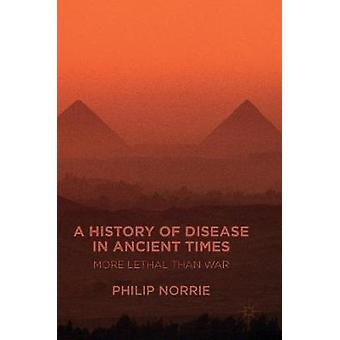 A History of Disease in Ancient Times  More Lethal than War by Norrie & Philip