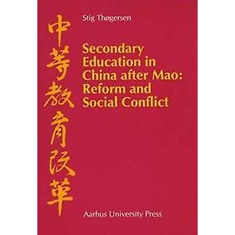 Secondary Education in China After Mao - Reform and Social Conflict by