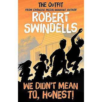 We Didnt Mean To Honest by Robert Swindells & Illustrated by Leo Hartas