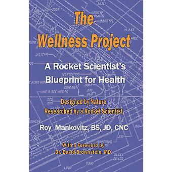 The Wellness Project  A Rocket Scientists Blueprint for Health by Mankovitz & BS & JD & CNC & Roy