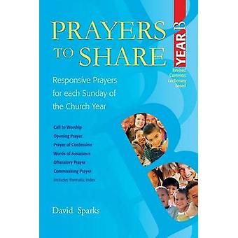 Prayers to Share - Year B - Responsive Prayers for Each Sunday of the