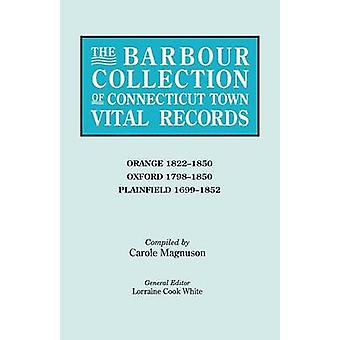 The Barbour Collection of Connecticut Town Vital Records. Volume 33 Orange 18221850 Oxford 17981850 Plainfield 16991852 by White & Lorraine Cook