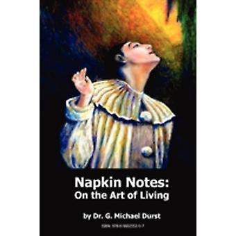 Napkin Notes On the Art of Living by Durst & Dr. G. Michael