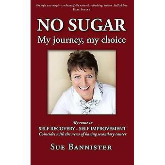 Inget socker min resa mitt val väg till self recovery self improvement av Bannister & Sue