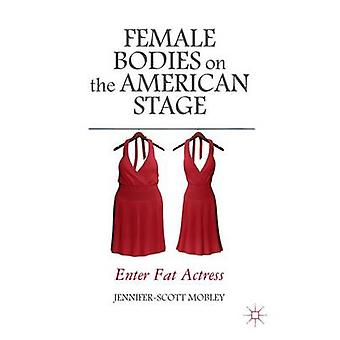 Female Bodies on the American Stage Enter Fat Actress by Mobley & JenniferScott