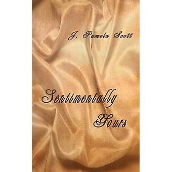 Sentimentally Yours by Scott & J. Pamela
