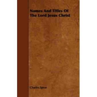 Names and Titles of the Lord Jesus Christ by Spear & Charles