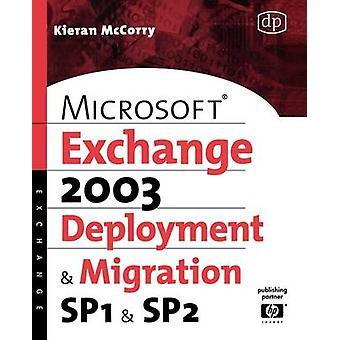 Microsoft Exchange Server 2003 Deployment and Migration SP1  SP2 by McCorry & Kieran