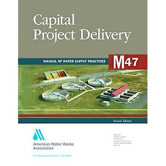 M47 Capital Project Delivery Second Edition by American Water Works Association