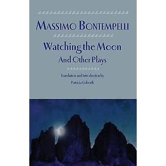 Watching the Moon and Other Plays by Bontempelli & Massimo