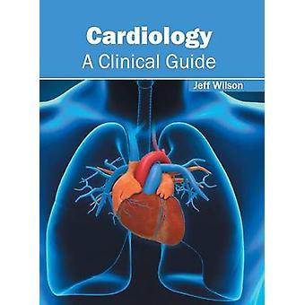 Cardiology A Clinical Guide by Wilson & Jeff