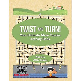 Twist and Turn Your Ultimate Maze Puzzles Activity Book by Activity Attic Books