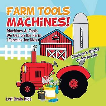 Farm Tools and Machines Machines  Tools We Use on the Farm Farming for Kids  Childrens Books on Farm Life by Left Brain Kids