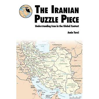 The Iranian Puzzle Piece Understanding Iran In The Global Context by Tarzi & Amin