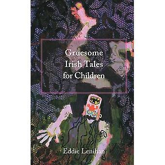 Gruesome Irish Tales for Children by Lenihan & Eddie