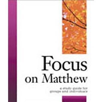 Focus on Matthew A Study Guide for Groups and Individuals by Donahoe & Carol Cheney