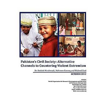 Pakistans Civil Society Alternative Channels to Countering Violent Extremism by Mirahamadi & Hedieh