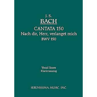 Cantata No.150. Nach dir Herr verlanget mich BWV 150 Vocal score by Bach & Johann Sebastian