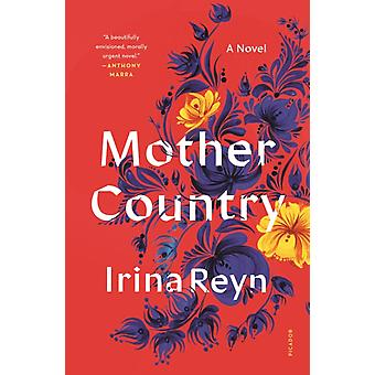 Mother Country  A Novel by Irina Reyn