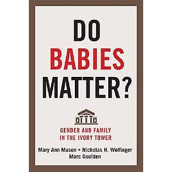 Do Babies Matter? - Gender and Family in the Ivory Tower by Mary Ann M