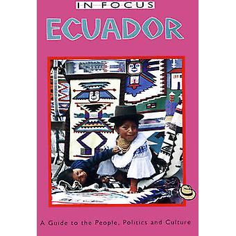 Ecuador in Focus - A Guide to the People - Politics and Culture by Wil