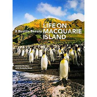 A Hostile Beauty - Life on Macquarie Island by Alistair Dermer - 97805