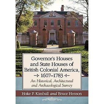 Governor's and State Houses of Colonial America - 1607-1783 - An Histo