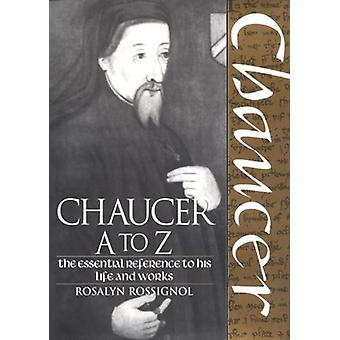 Chaucer A-Z - The Essential Reference to His Life and Works by Rosalyn